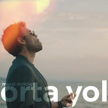 Murat Dalkılıç - Orta Yol (2020) Single Albüm İndir