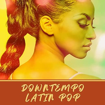 Downtempo Latin Pop (2021) Full Albüm İndir